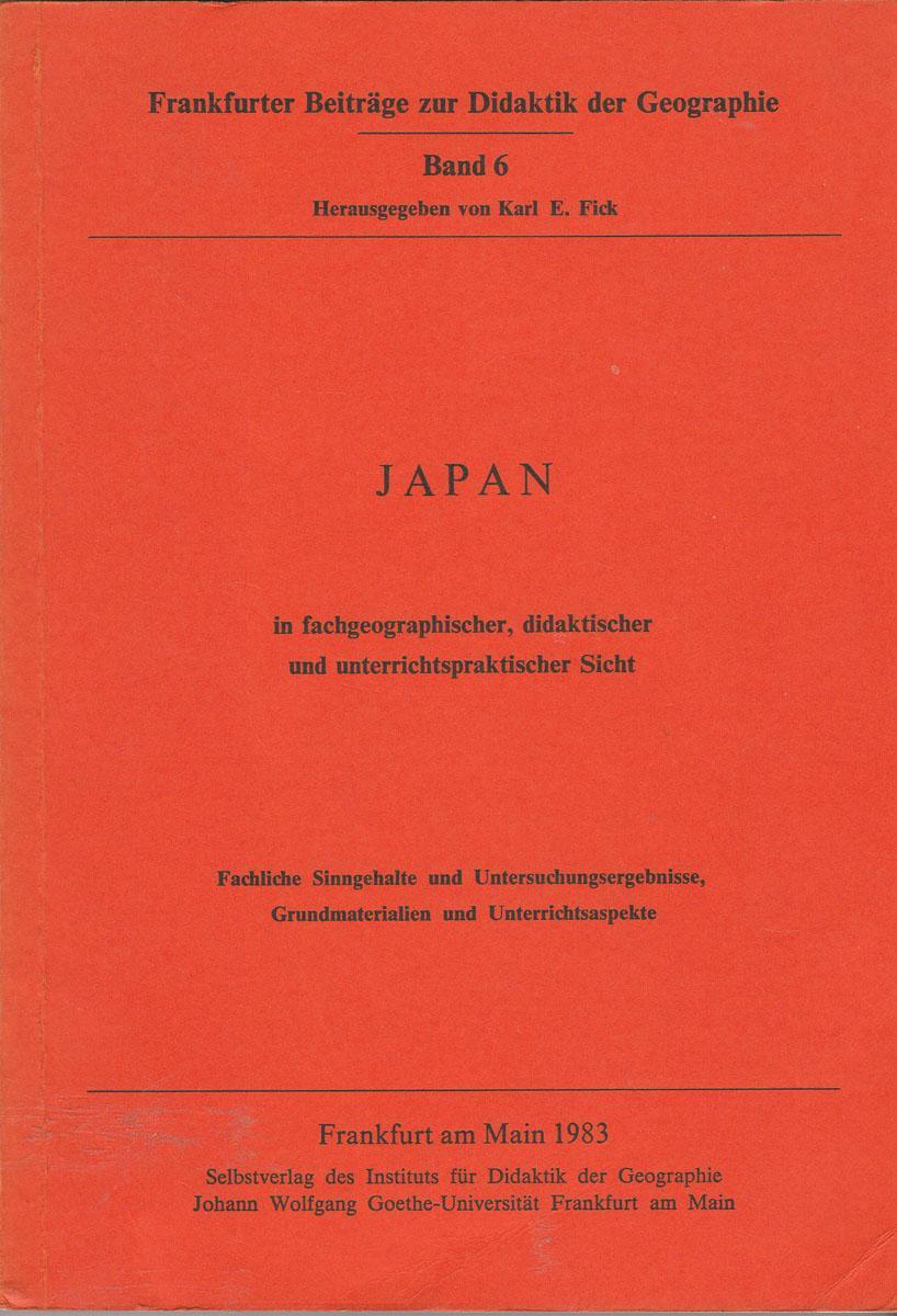 Japan in fachgeographischer, didaktischer und unterrichtspraktischer Sicht.: Böhn, Dieter (Mitverf.)Fick,