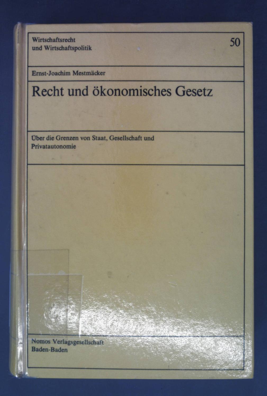 Recht und ökonomisches Gesetz : über d.: Mestmäcker, Ernst-Joachim: