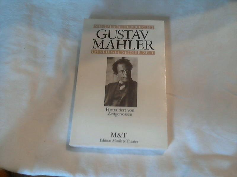 Gustav Mahler im Spiegel seiner Zeit - Lebrecht, Norman