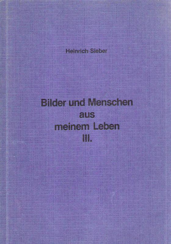 Bilder und Menschen aus meinem Leben. Bd.3.: Sieber, Heinrich: