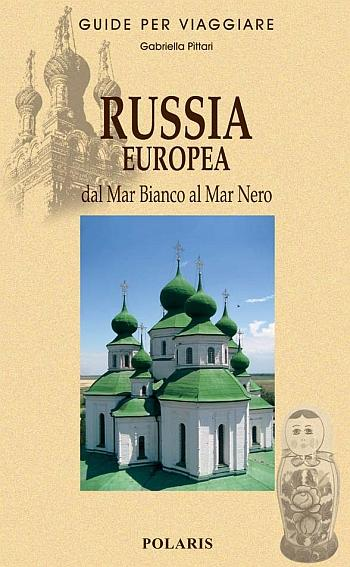 Russia europea. Dal Mar Bianco al Mar Nero - Pittari, Gabriella