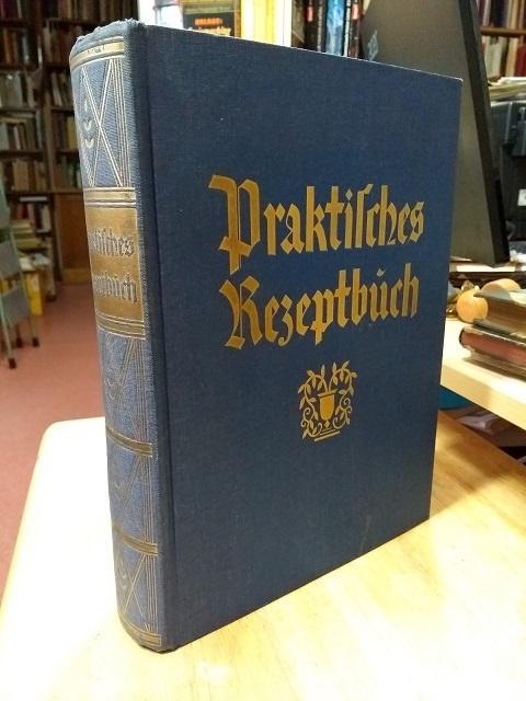 Praktisches Rezeptbuch. Ein Lehrkurs der rationellen Hauswirtschaft,: Zeller, A. P.