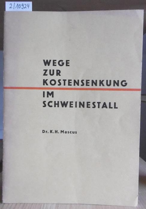Wege zur Kostensenkung im Schweinestall.: Mascus, Karl-Hans: