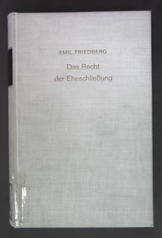 Das Recht der Eheschliessung in seiner Geschichtlichen: Friedberg, Emil: