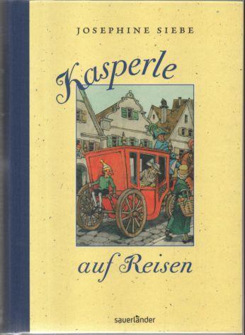Kasperle auf Reisen.: Siebe, Josephine: