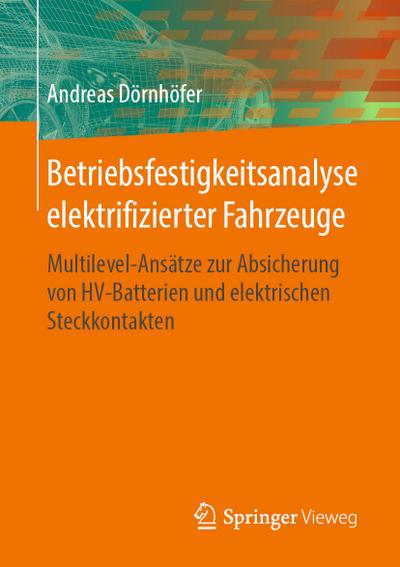 Betriebsfestigkeitsanalyse elektrifizierter Fahrzeuge : Multilevel-Ansätze zur Absicherung von HV-Batterien und elektrischen Steckkontakten - Andreas Dörnhöfer