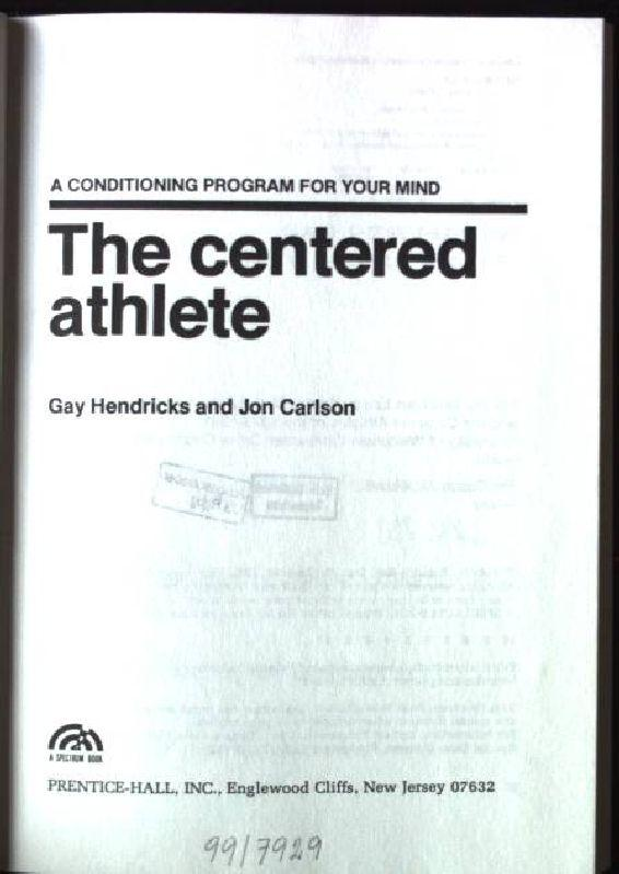 The Centered Athlete: A Conditioning Program for: Hendricks, Gay and