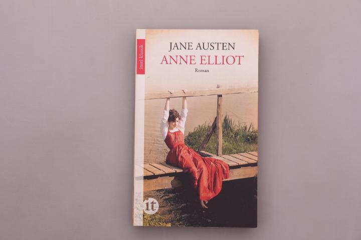 ANNE ELLIOT ODER DIE KUNST DER ÜBERREDUNG.: Austen, Jane