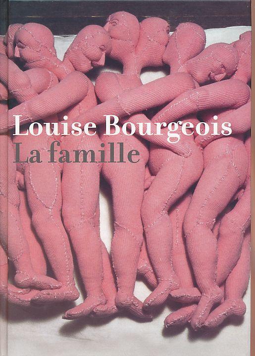 Louise Bourgeois. La famille. Von Thomas Kellein.: Bourgeois, Louise:
