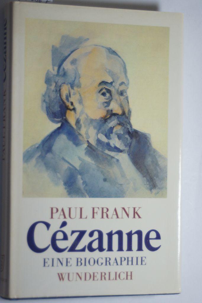 Cezanne. Eine Biographie: Frank, Paul: