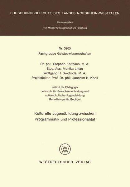 Kulturelle Jugendbildung Zwischen Programmatik und Professionalität (Forschungsberichte: Kolfhaus, Stephan, Monika