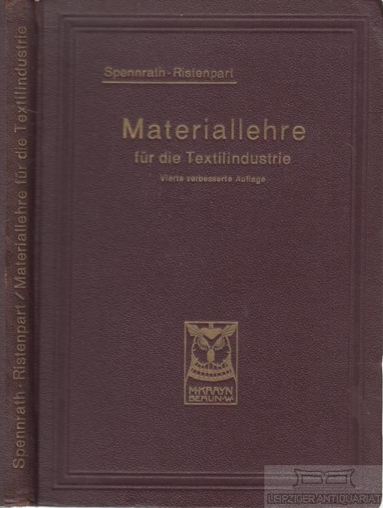 Materiallehre für die Textilindustrie. Rohstoffe, Herstellung und: Spennrath, Joseph.