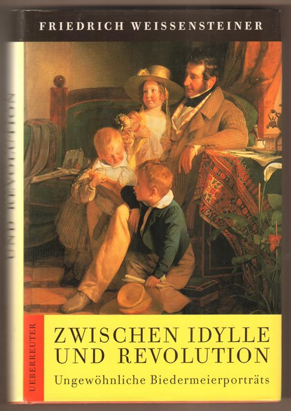 Zwischen Idylle und Revolution. Ungewöhnliche Biedermeierporträts. - Weissensteiner, Friedrich
