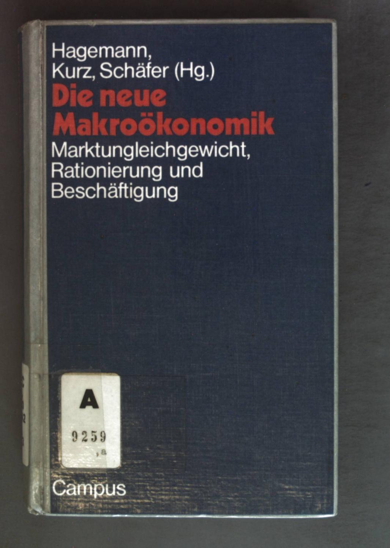 Die neue Makroökonomik : Marktungleichgewicht, Rationierung u.: Hagemann, Harald: