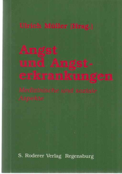 Angst und Angsterkrankungen : medizinische und soziale: Müller, Ulrich (Hrsg.):
