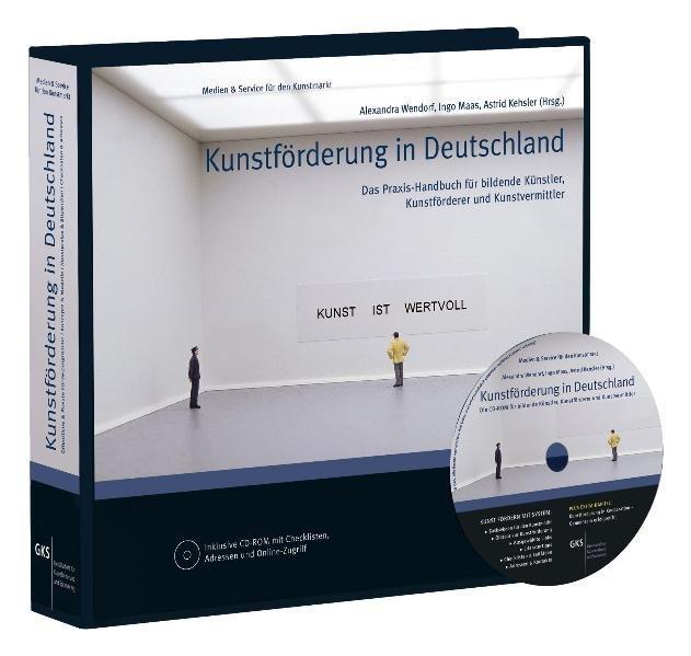 Kunstförderung in Deutschland, mit CD-ROM Das Praxis-Handbuch für Bildende Künstler, Kunstförderer und Kunstvermittler - Wendorf, Alexandra, Ingo Maas und Astrid Kehsler