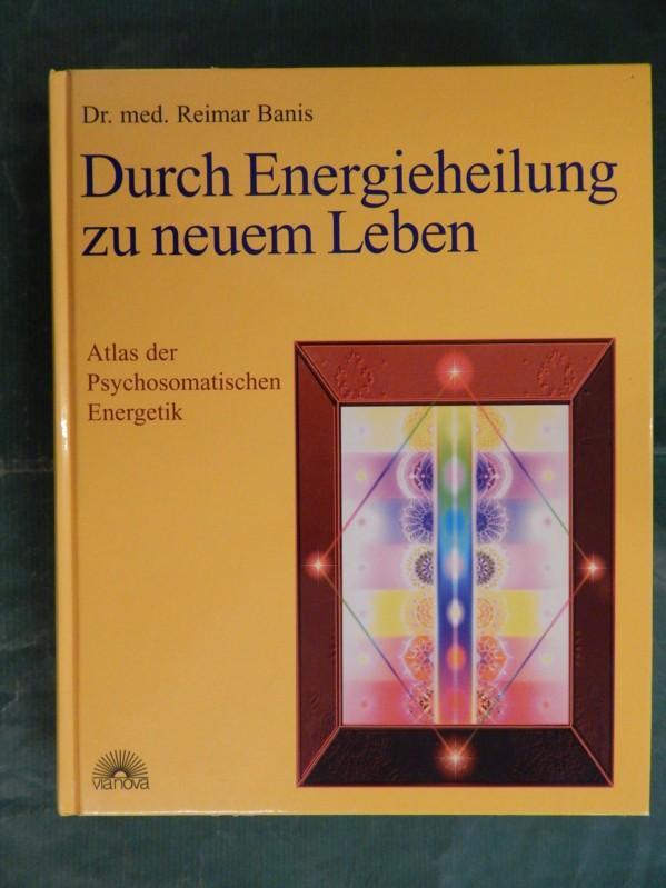 Durch Energieheilung zu neuem Leben: Banis, Reimar