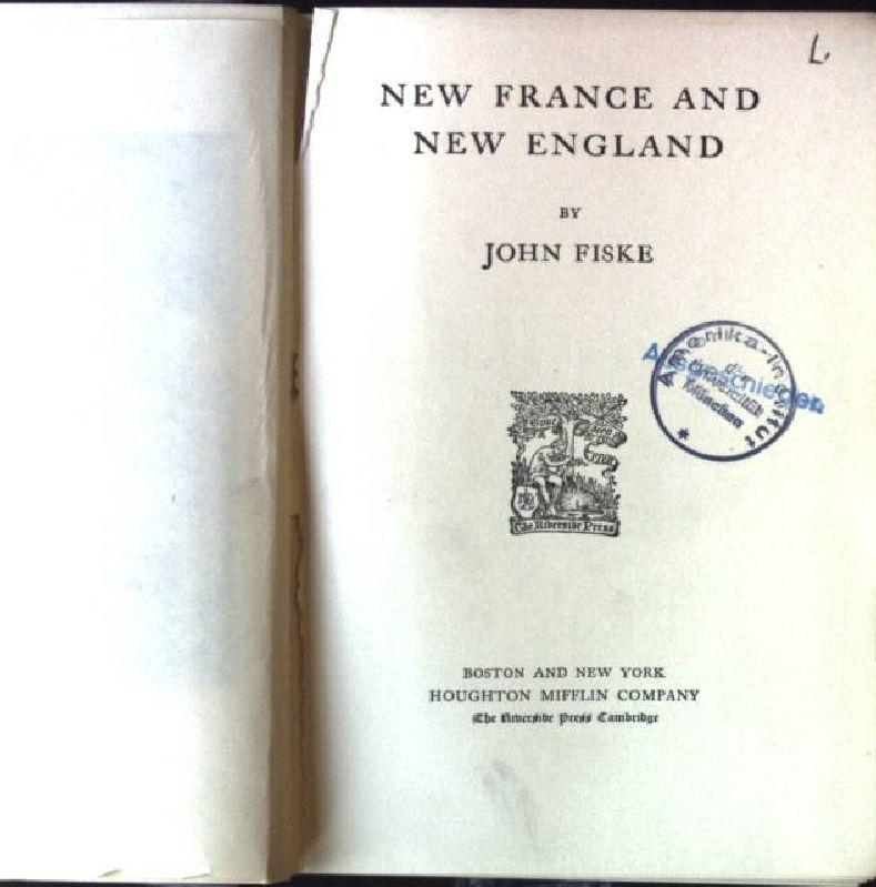 New France and New England: Fiske, John: