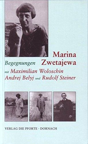 Begegnungen mit Maximilian Woloschin, Andrej Belyj und Rudolf Steiner - Gut, Taja und Marina Zwetajewa