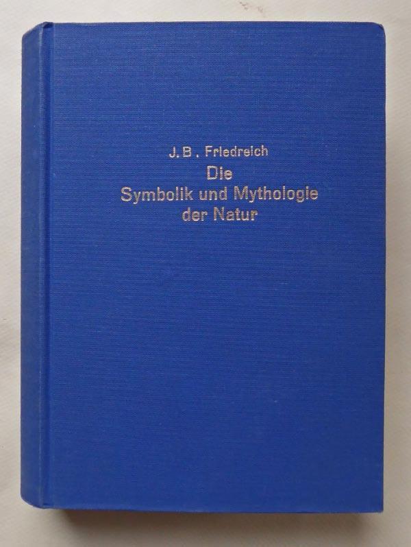 Die Symbolik und Mythologie der Natur. (Nachdruck: FRIEDREICH, J. B.: