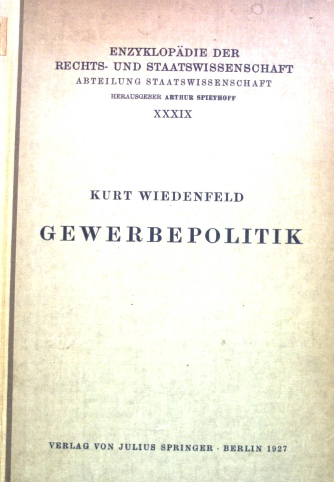 Gewerbepolitik. Enzyklopädie der Rechts- und Staatswissenschaft, Abteilung: Wiedenfeld, Kurt: