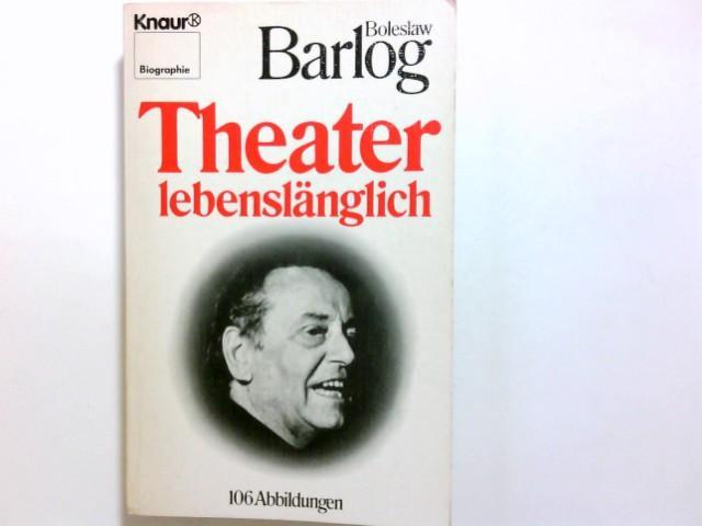 Theater lebenslänglich. Boleslaw Barlog / Knaur ; 2317 : Biographie - Barlog, Boleslaw (Verfasser)