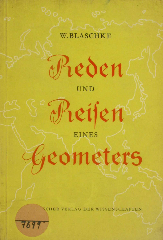 Reden und Reisen eines Geometers,: Blaschke, Wilhelm: