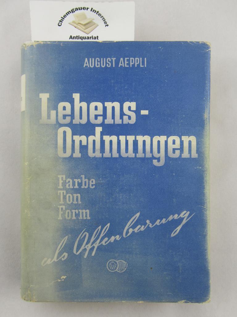 Lebens-Ordnungen : Farbe, Ton, Form als Offenbarung.: Aeppli, August: