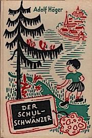 Der Schulschwänzer.: Adolf (Verfasser) Häger