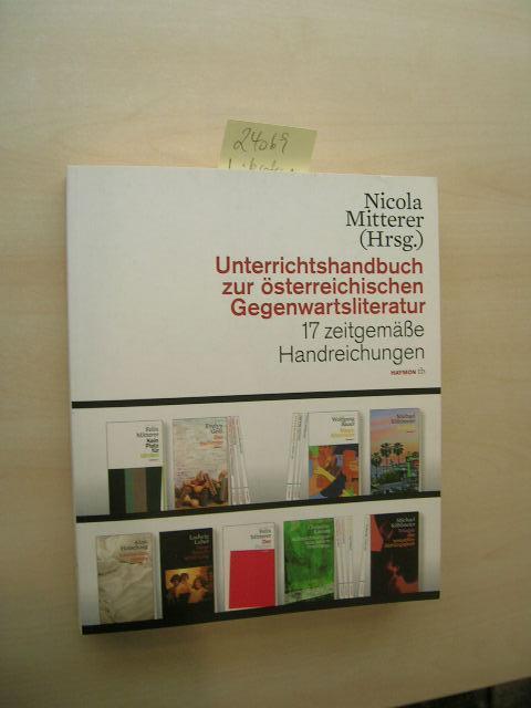 Unterrichtshandbuch zur österreichischen Gegenwartsliteratur. 17 zeitgemäße Handreichungen. - Mitterer, Nicola (Hrsg.)
