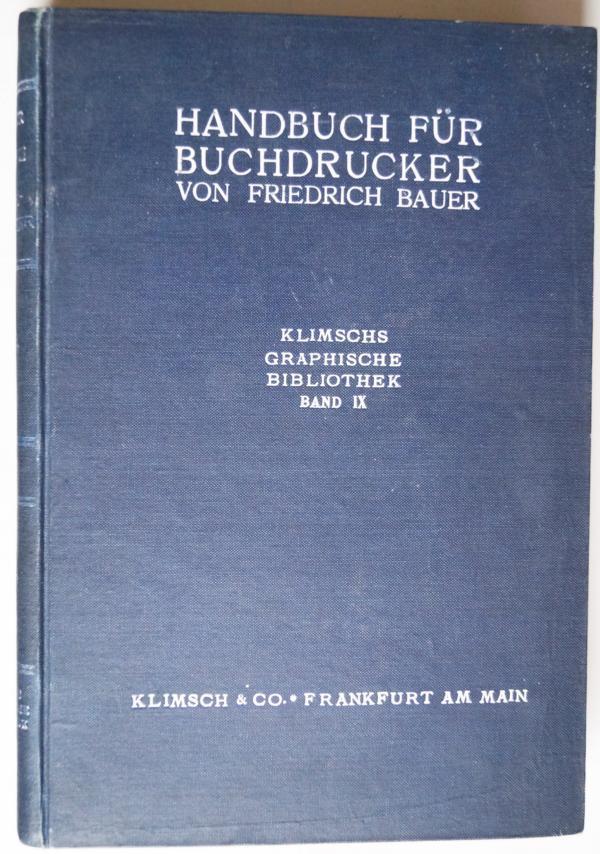 Handbuch für Buchdrucker : Theorie u. Praxis: Bauer, Friedrich: