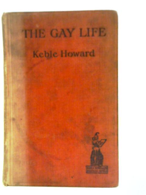 The Gay Life: A Tale of the: Keble Howard