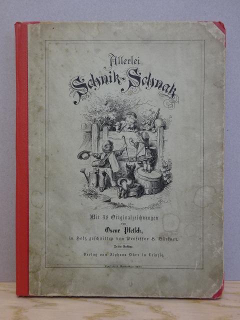 Allerlei Schnik-Schnak. Mit 48 Originalzeichnungen. In Holzschnitt: Pletsch, O.