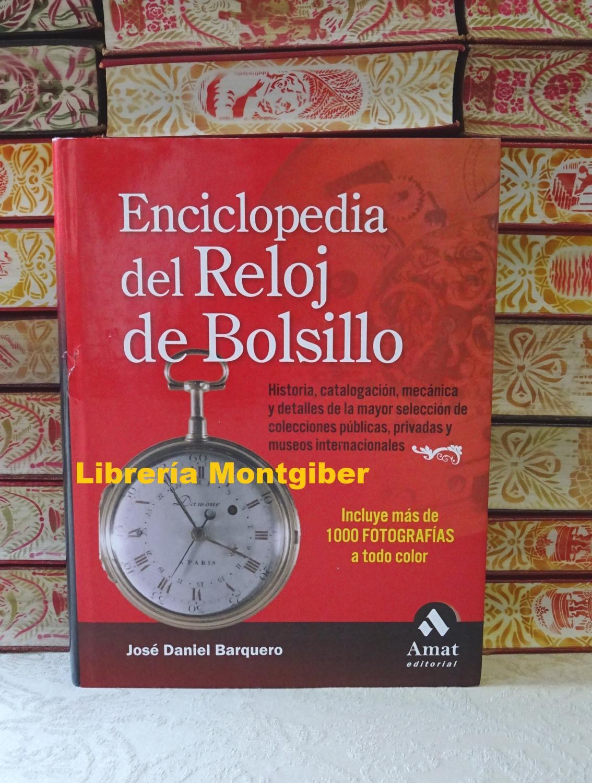 ENCICLOPEDIA DEL RELOJ DE BOLSILLO . Historia, catalogacion, mecánica y detalles . - Barquero, José Daniel