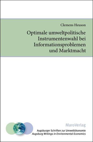 Optimale umweltpolitische Instrumentenwahl bei Informationsproblemen und Marktmacht (Augsburger Schriften zur Umweltökonomie) - Heuson, Clemens