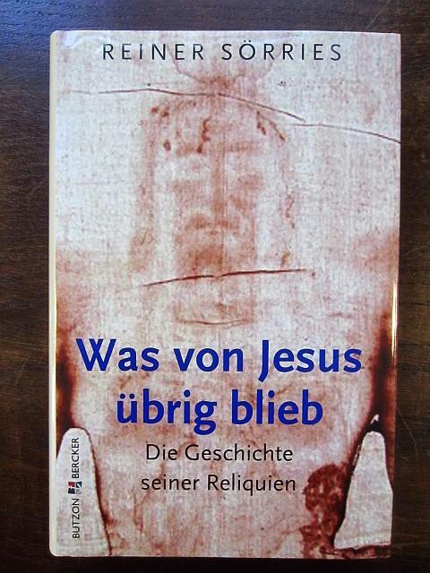Was von Jesus übrig blieb. Die Geschichte: Sörries, Reiner