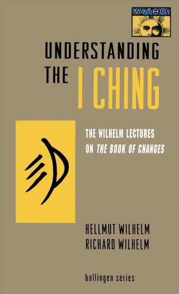 Understanding the I Ching : The Wilhelm Lectures on the Book of Changes - Wilhelm, Richard