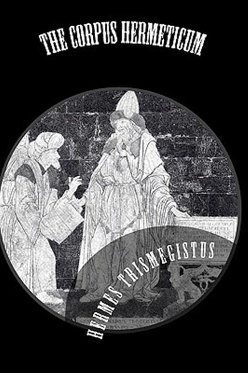 The Corpus Hermeticum - Trismegistus, Hermes