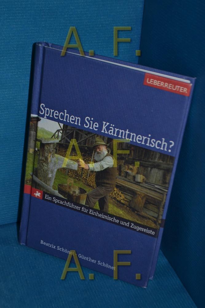Sprechen Sie Kärntnerisch? : ein Sprachführer für Einheimische und Zugereiste. - Schönet, Beatrix und Günther Schönet