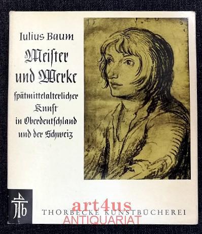 Meister und Werke spätmittelalterlicher Kunst in Oberdeutschland: Baum, Julius: