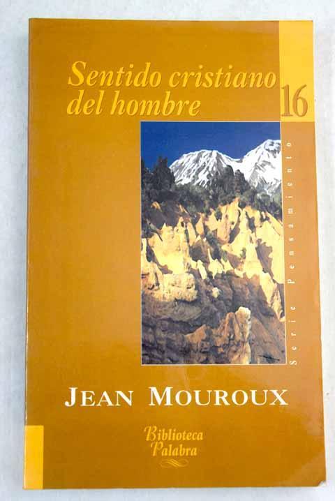 Sentido cristiano del hombre - Mouroux, Jean
