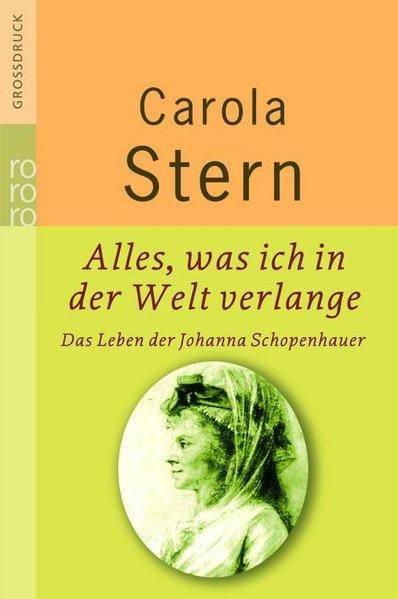 Alles, was ich in der Welt verlange: Das Leben der Johanna Schopenhauer - Stern, Carola