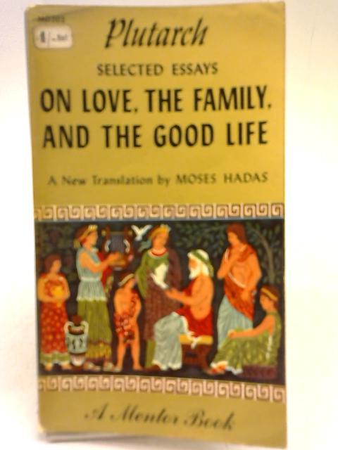 Selected Essays on Love, the Family &: Plutarch