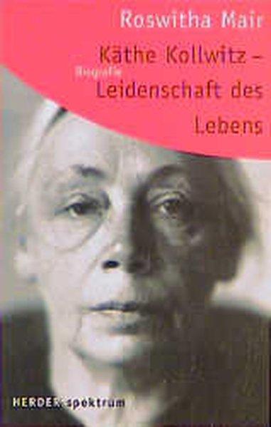 Käthe Kollwitz, Leidenschaft des Lebens - Mair, Roswitha