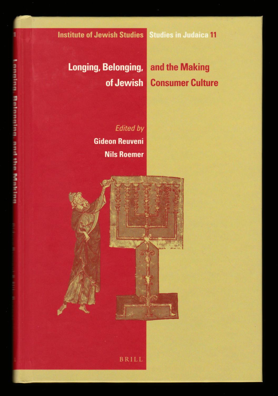 Longing, Belonging, and the Making of Jewish Consumer Culture (Ijs Studies in Judaica) - Gideon Reuveni; Nils Roemer
