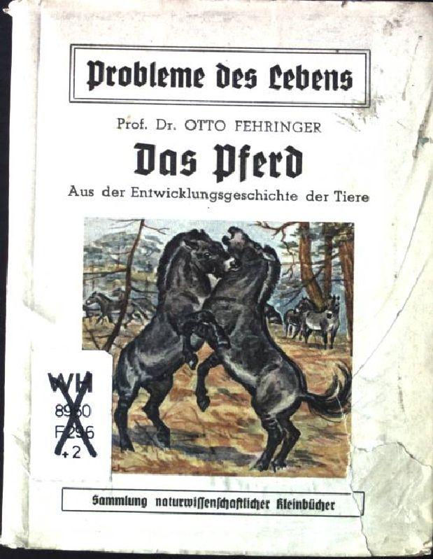 Das Pferd, aus der Entwicklungsgeschichte der Tiere: Fehringer, Otto: