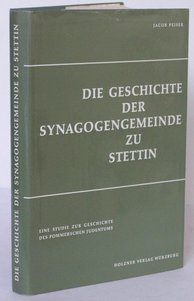Die Geschichte der Synagogen-Gemeinde zu Stettin. Eine: PEISER, Jacob: