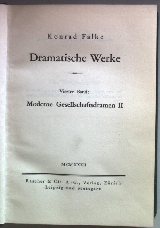 Dramatische Werke: IV.BAND: Moderne Gesellschaftsdramen II.: Falke, Konrad: