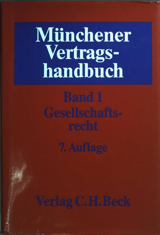 Münchener Vertragshandbuch: Bd. 1., Gesellschaftsrecht. - Heidenhain, Martin und Burkhardt W. Meister