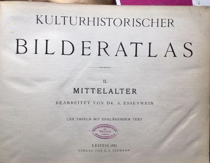 Kulturhistorischer Bilderatlas II. Mittelalter.: Essenwein, A.: